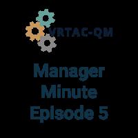 VRTAC-QM Manager Minute Episode 5